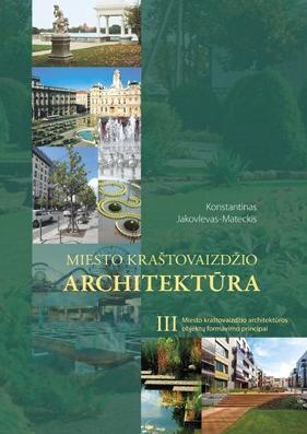 Miesto kraštovaizdžio architektūra, III tomas. Miesto kraštovaizdžio architektūros objektų formavimo principai