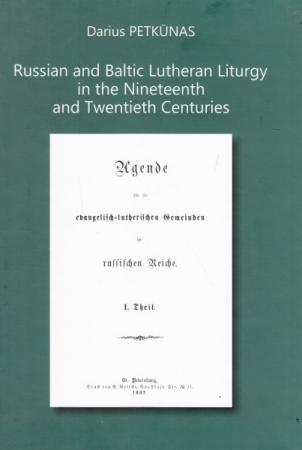 Russian and Baltic Lutheran Liturgy in the Nineteenth and Twentieth Centuries (Tiltai. Priedas nr. 43)